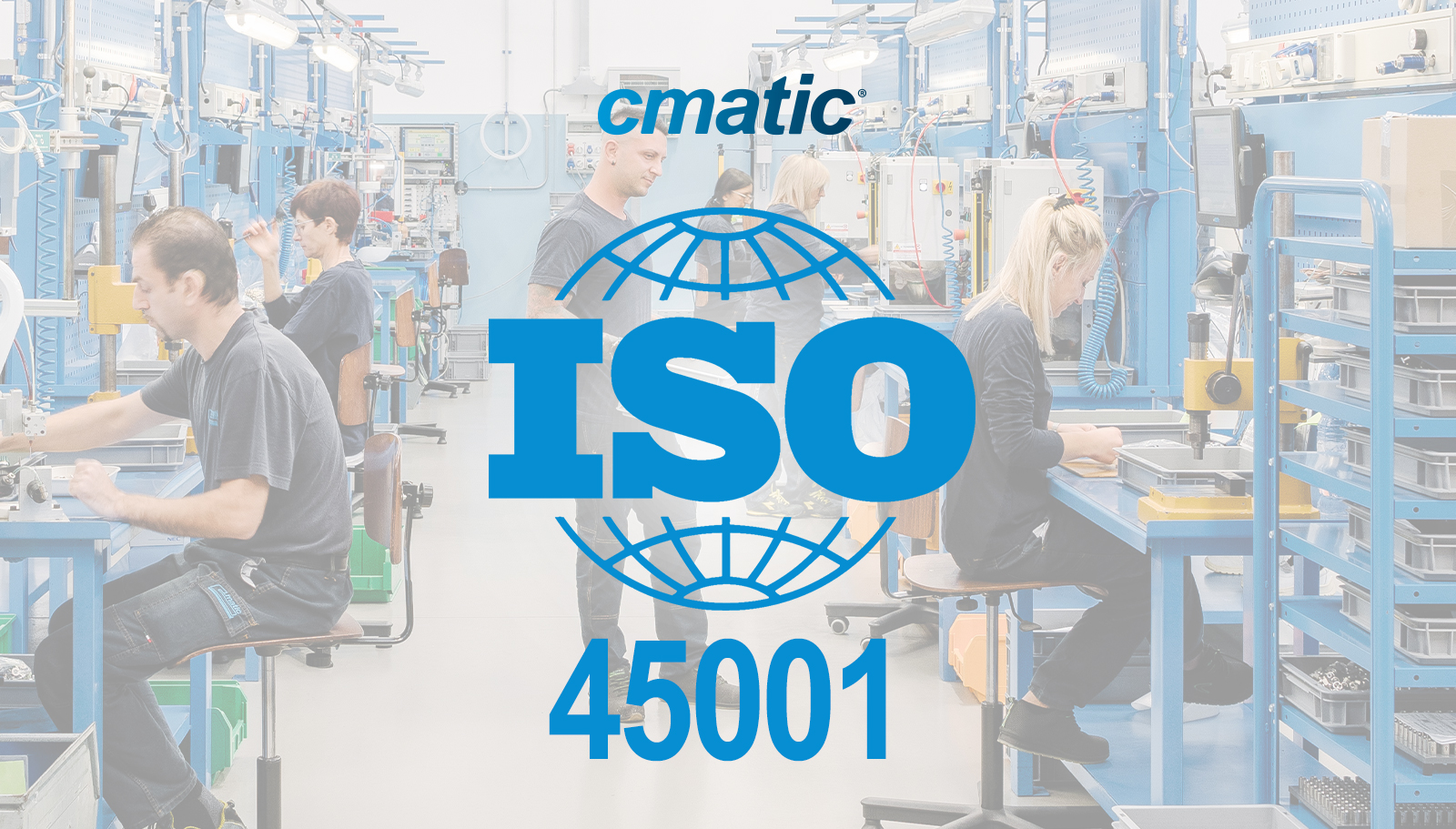 Cmatic is now ISO 45001 certified: worker's health and safety above all!